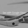 В Google Glass появилось первое приложение для секса