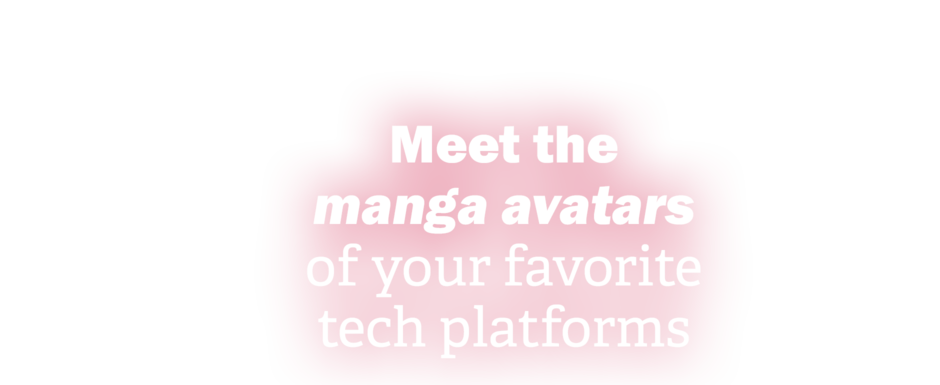 Meet the manga avatars of your favorite tech platforms