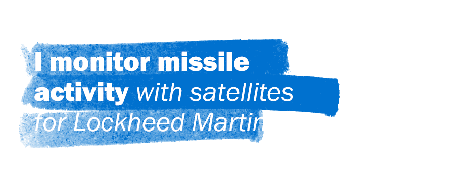 I monitor missile activity with satellites for Lockheed Martin