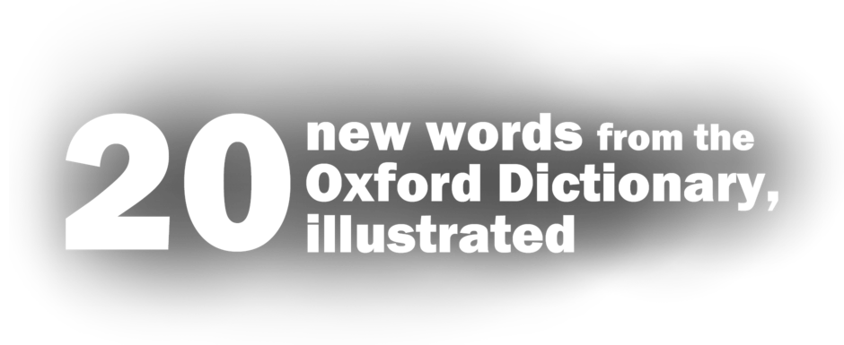 20 new words from the Oxford Dictionary, illustrated
