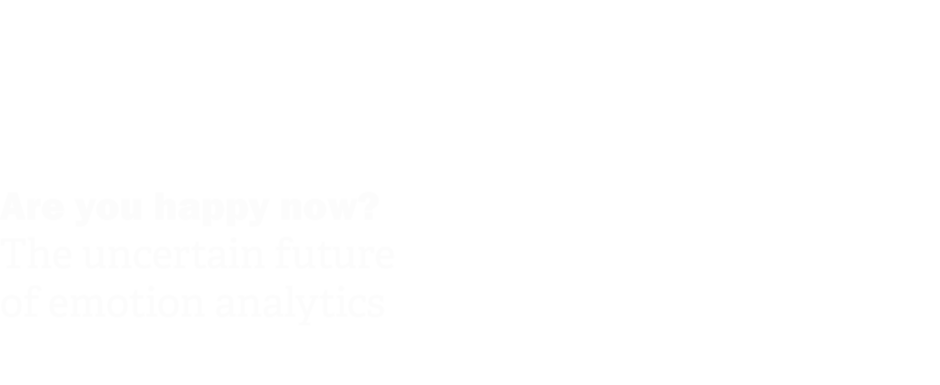 Are you happy now? The uncertain future of emotion analytics