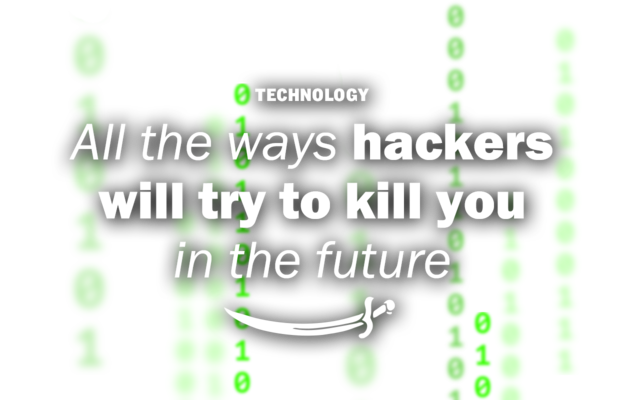 All the ways hackers will try to kill you in the future