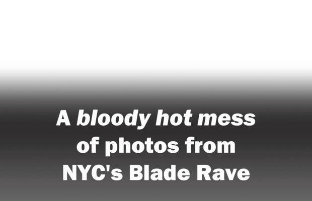 A bloody hot mess of photos from NYC's Blade Rave