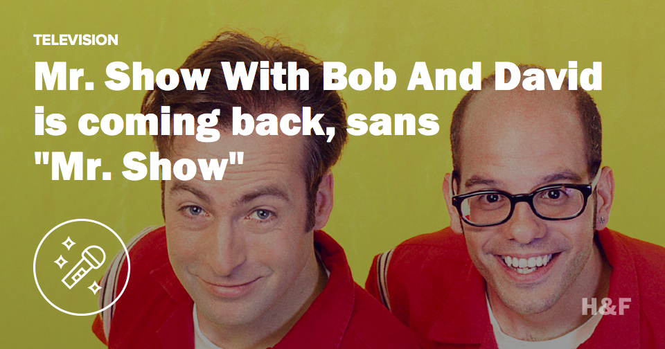 "Mr. Show With Bob And David is coming back, sans ""Mr. Show"""
