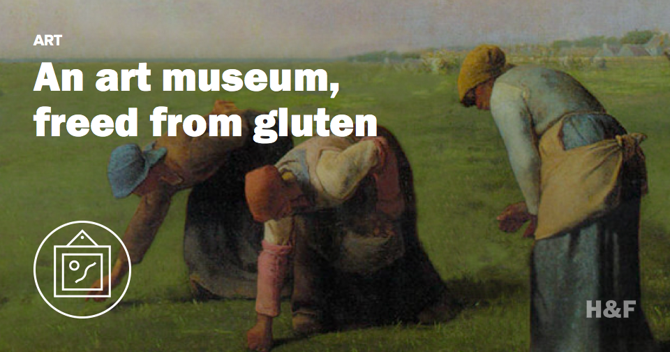 An art museum, freed from gluten
