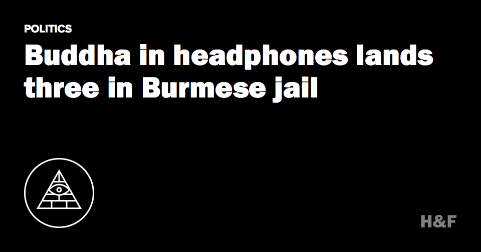 Buddha in headphones lands three in Burmese jail