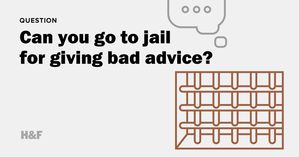 Can you go to jail for giving bad advice?