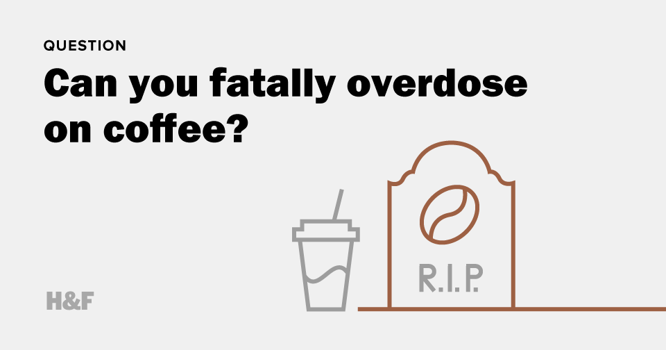 Can you fatally overdose on coffee?