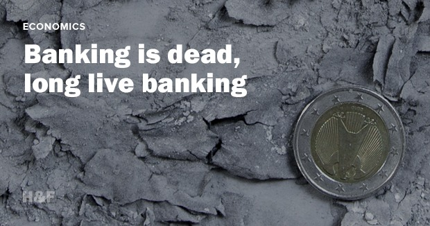 Banking is dead,