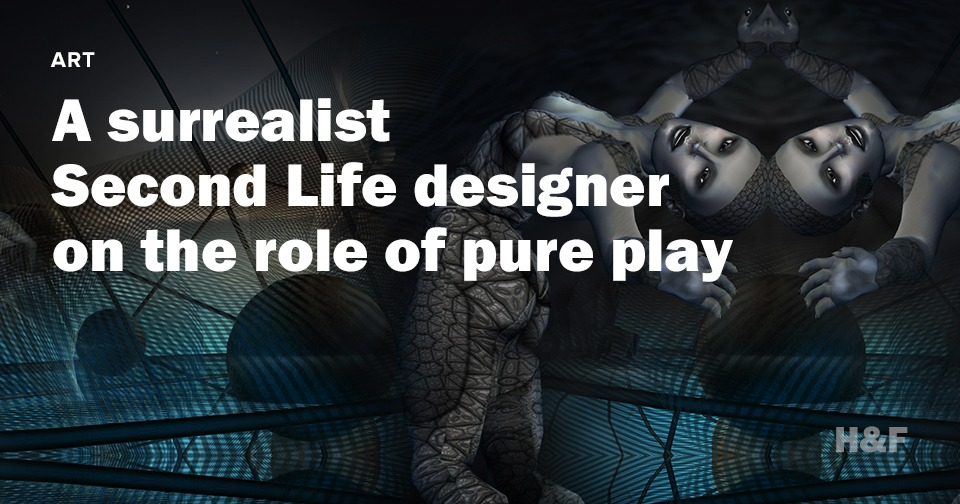 A surrealist Second Life designer on the role of pure play