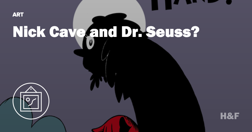 This Nick Cave song as a Dr. Seuss book makes sense