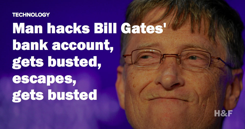 Bill Gates' bank account hacker busted, again