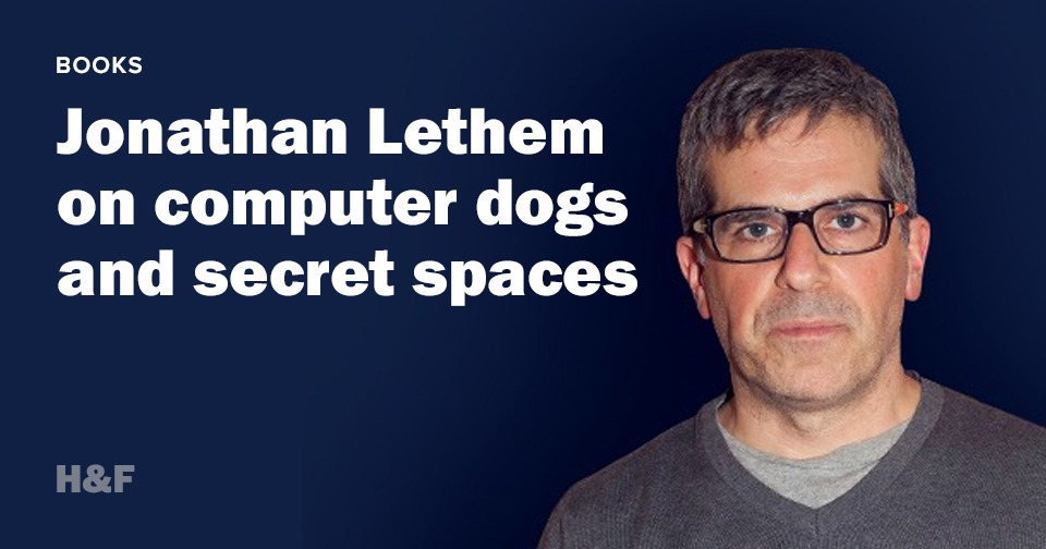 Jonathan Lethem on computer dogs and secret spaces