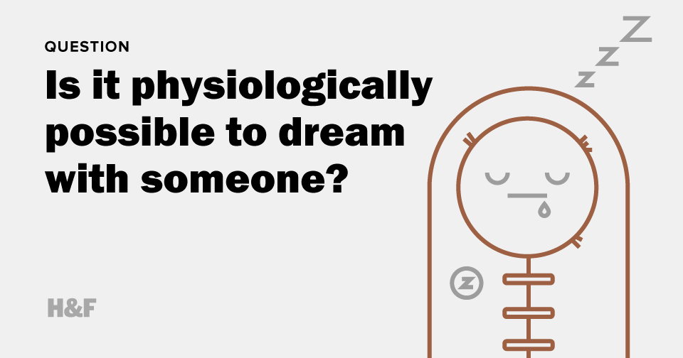Is it physiologically possible to dream with someone?