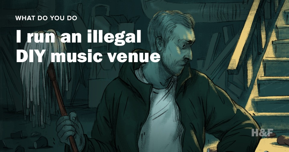 I run an illegal DIY music venue