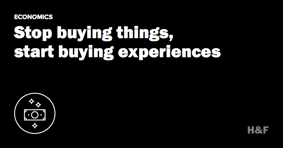 Stop buying things, start buying experiences
