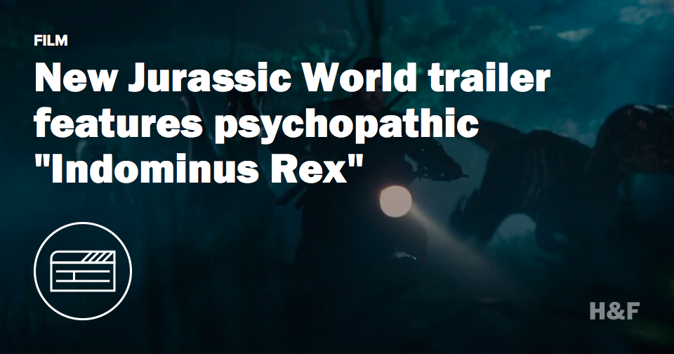 "New Jurassic World trailer features psychopathic ""Indominus Rex"""