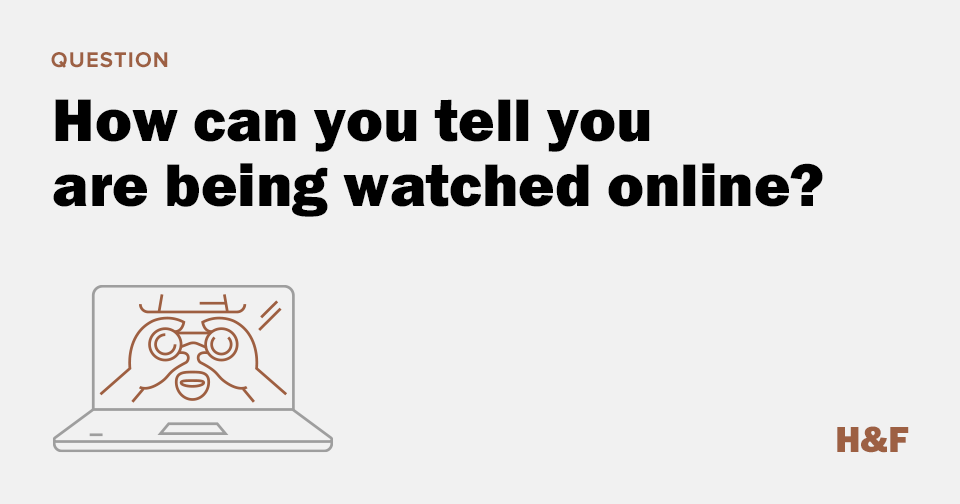 How can you tell you are being watched online?