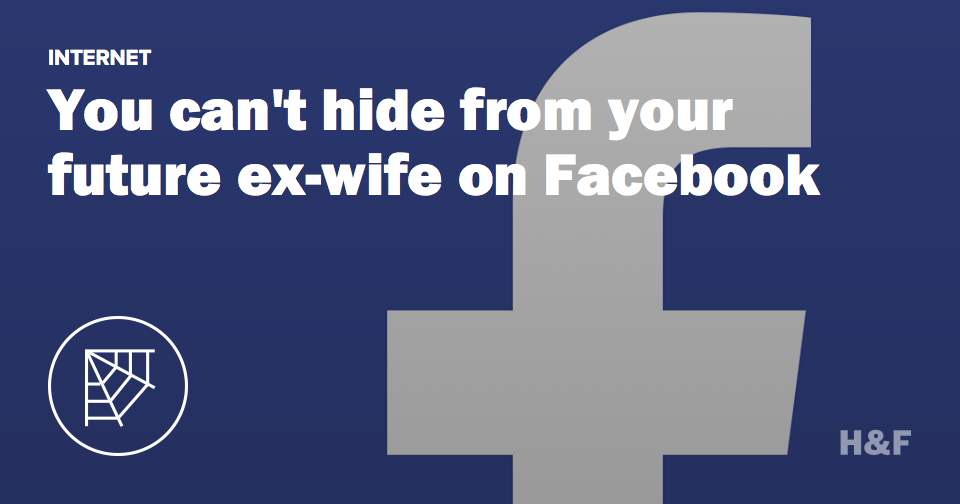 You can't hide from your future ex-wife on Facebook
