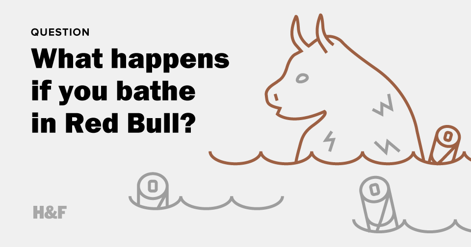 What happens if you bathe in Red Bull?