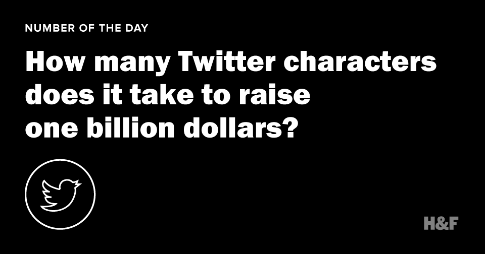 How many Twitter characters does it take to raise one billion dollars?