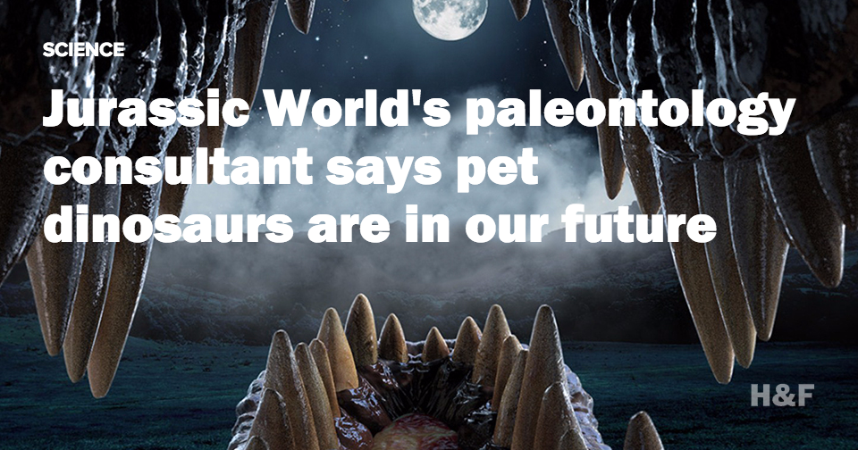 Jurassic World's paleontology consultant says pet dinosaurs are in our future