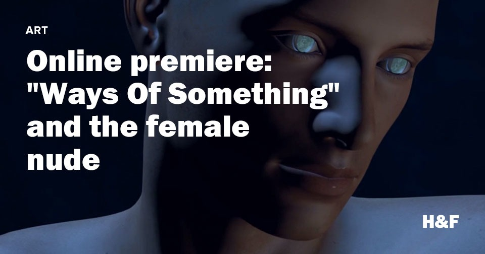 """Online premiere:  """"Ways Of Something""""  and the female  nude"""