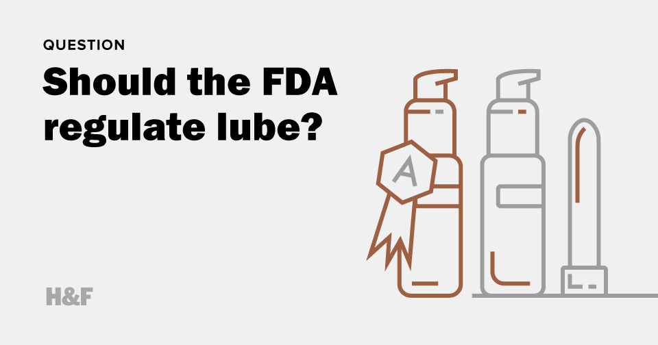 Should the Food and Drug Administration regulate lube?