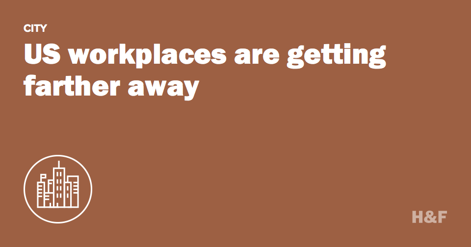 US workplaces are getting farther away