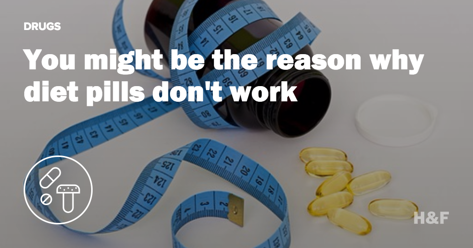 You might be the reason why diet pills don't work