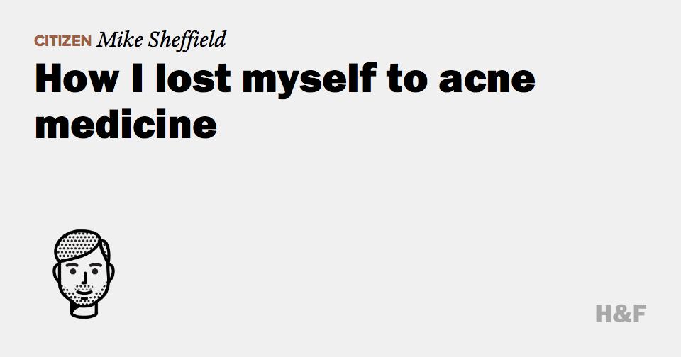 How I lost myself to acne medicine