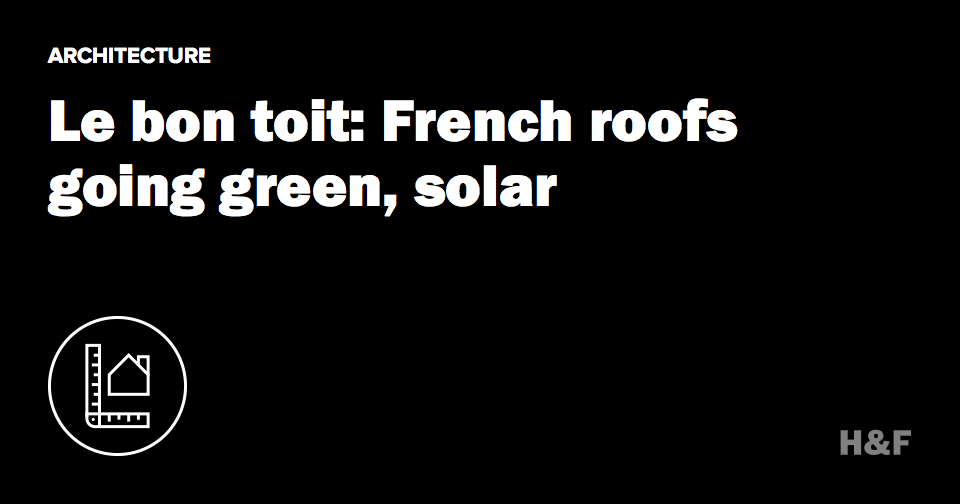 Le bon toit: French roofs going green, solar
