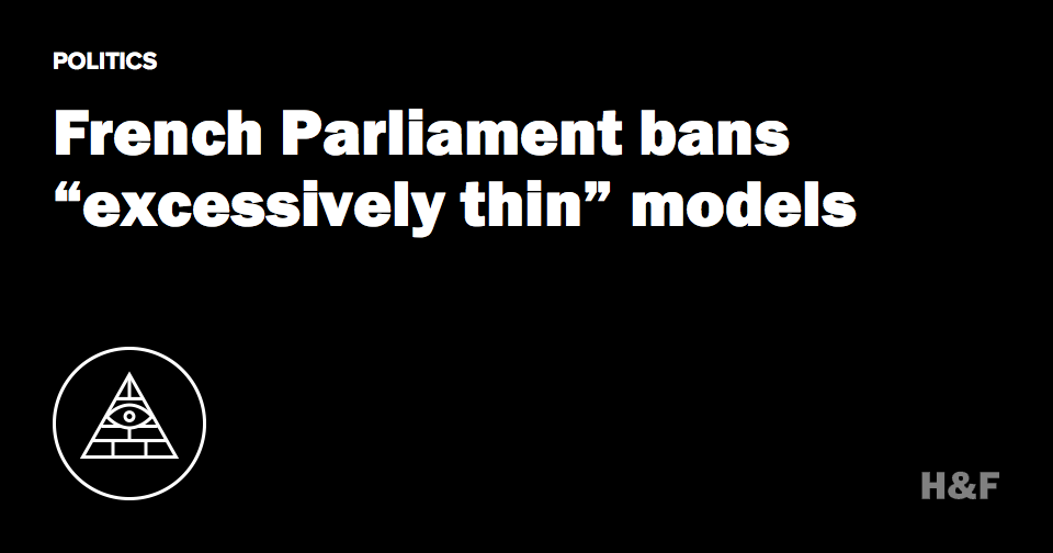 "French Parliament bans ""excessively thin"" models"