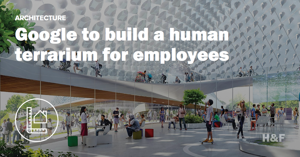 Google to build a human terrarium for employees