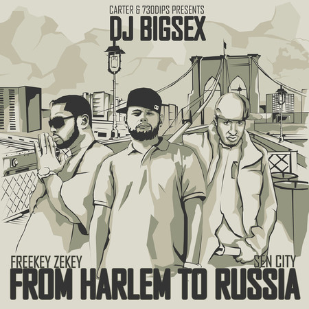 "Mixtape: Dj BigSex & Freekey Zekey & Sen City ""From Harlem To Russia"" — Музыка на Look At Me"
