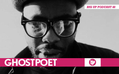 Ghostpoet — Big Up Podcast 40 — Музыка на Look At Me