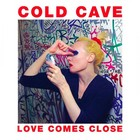 Coldcave – Love Comes Close