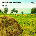 River'n'Sea Podcast 002 – Run run