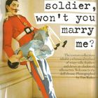 Soldier, Soldier won't you marry me?