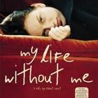Моя жизнь без меня - простая драма о непростой судьбе