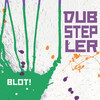 Debut album BLOT! - DUBSTEPLER
