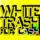 Extra-news от White Trash For Cash