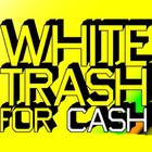 Extra-news от White Trash For Cash