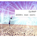 DJ RHP 2009th Rave Death