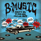 VA – B-Music – Drive In, Turn On, Freak Out