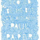 It could be me but it's actually Paul Paper