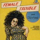 B-Movies: «Female Trouble»
