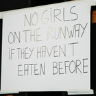 NO GIRLS ON THE RUNWAY IF THEY HAVEN'T EATEN BEFORE