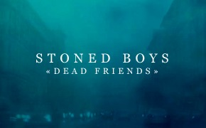 Премьера клипа группы Stoned Boys — Dead Friends