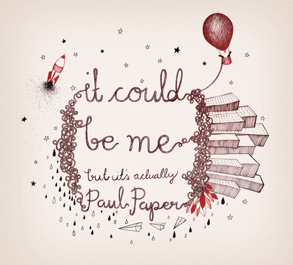 It could be me but it's actually Paul Paper. Изображение № 10.